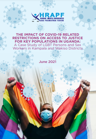 Report on the Impact of COVID-19 Restrictions on Access to Justice for Key Populations in Uganda: A case study of LGBT Persons and Sex Workers in Kampala and Wakiso Districts